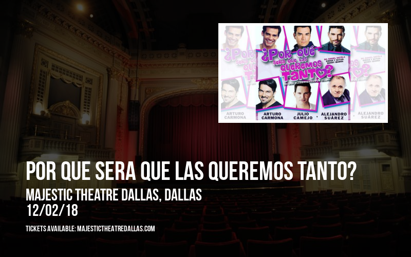 Por Que Sera Que Las Queremos Tanto? at Majestic Theatre Dallas